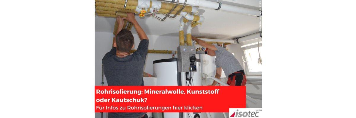 Rohrisolierung: Mineralwolle, Kunststoff oder Kautschuk? - Rohrisolierung | Mineralwolle, Kunststoff oder Kautschuk?